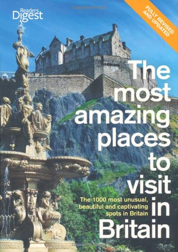 9781780200668: The Most Amazing Places to Visit in Britain: The 1000 Most Unusual, Beautiful and Captivating Spots in Britain.