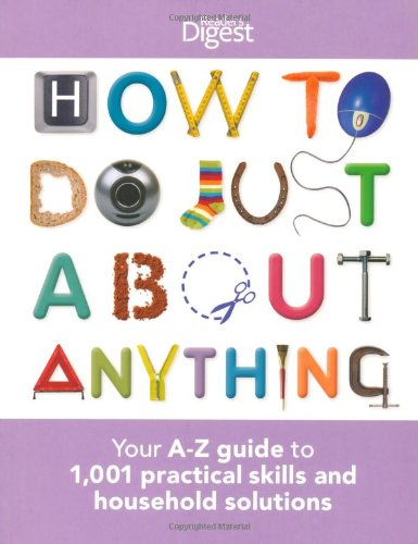 9781780201238: How To Do Just About Anything: Your A-Z guide to 1,001 practical skills and household solutions (Readers Digest)