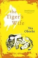 THE TIGER S WIFE (ORANGE PRIZE DE: TEA OBREHT