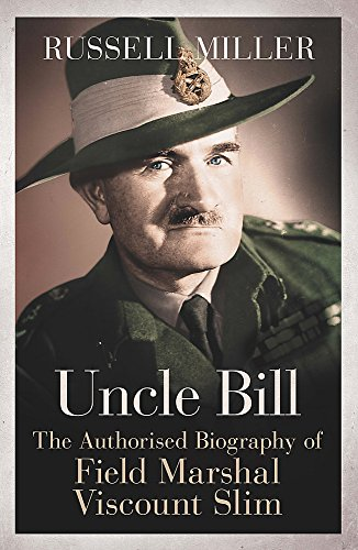 9781780220826: Uncle Bill: The Authorised Biography of Field Marshal Viscount Slim