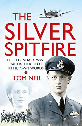 9781780221212: The Silver Spitfire: The Legendary WWII RAF Fighter Pilot in his Own Words