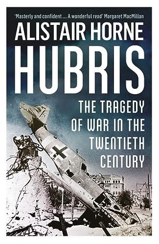 9781780222219: Hubris: The Tragedy of War in the Twentieth Century