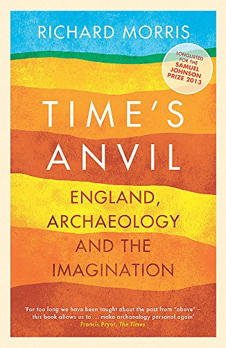 Time's Anvil: England, Archaeology and the Imagination: Morris, Richard