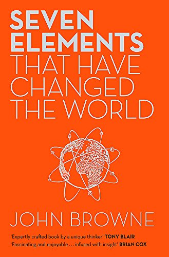 9781780224367: Seven Elements That Have Changed The World: Iron, Carbon, Gold, Silver, Uranium, Titanium, Silicon