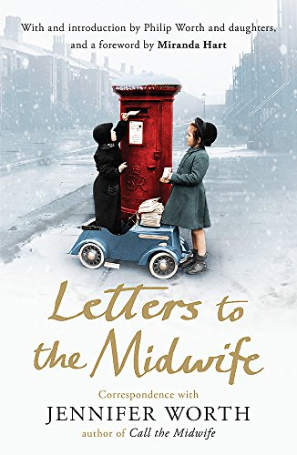 9781780224640: Letters to the Midwife: Correspondence with Jennifer Worth, the Author of Call the Midwife
