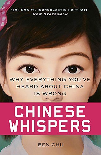 9781780224749: Chinese Whispers: Why Everything You've Heard About China is Wrong