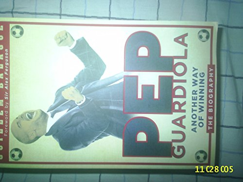 9781780224756: Pep Guardiola: Another Way of Winning: The Biography