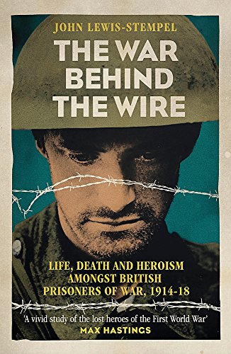 The War Behind the Wire: The Life, Death and Glory of British Prisoners of War, 1914-18: ...