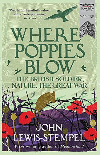 9781780224916: Where Poppies Blow: The British Soldier, Nature, the Great War