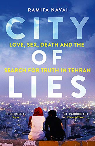 9781780225128: City of Lies : Love, Sex, Death and the Search for Truth in Tehran