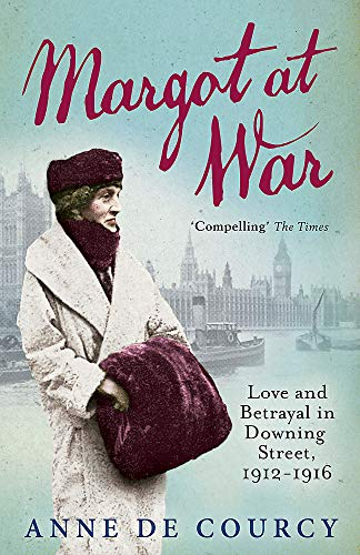 9781780225906: Margot at War: Love and Betrayal in Downing Street, 1912-1916