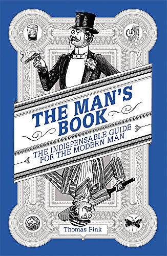 The Man's Book: The Indispensable Guide for the Modern Man: Fink, Thomas