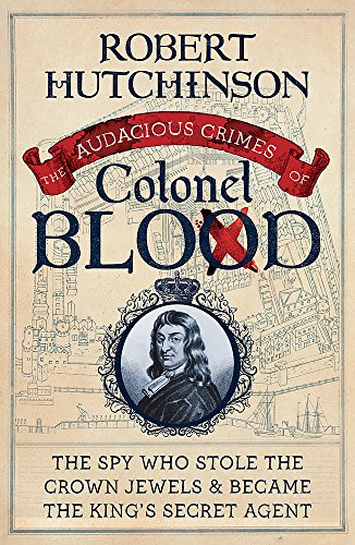 9781780226101: The Audacious Crimes of Colonel Blood: The Spy Who Stole the Crown Jewels and Became the King's Secret Agent