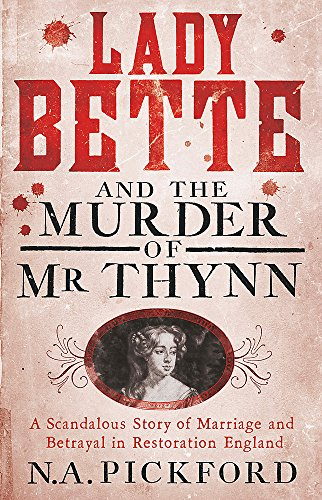 9781780226545: Lady Bette and the Murder of Mr Thynn: A Scandalous Story of Marriage and Betrayal in Restoration England