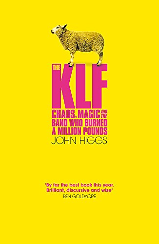 The KLF: Chaos, Magic and the Band who Burned a Million Pounds (Paperback): John Higgs