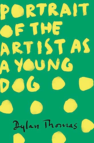 Portrait of the Artist as a Young Dog (9781780227276) by Dylan Thomas