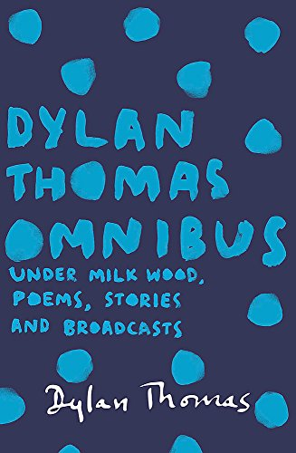 9781780227283: Dylan Thomas Omnibus: Under Milk Wood, Poems, Stories and Broadcasts