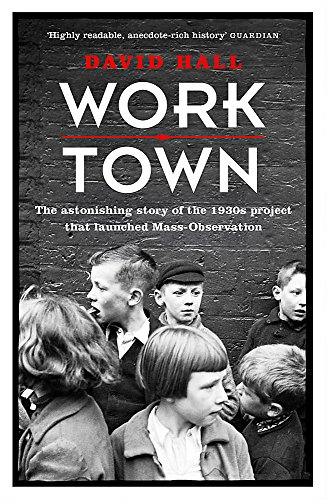 9781780227801: Worktown: The Astonishing Story of the Project that launched Mass Observation