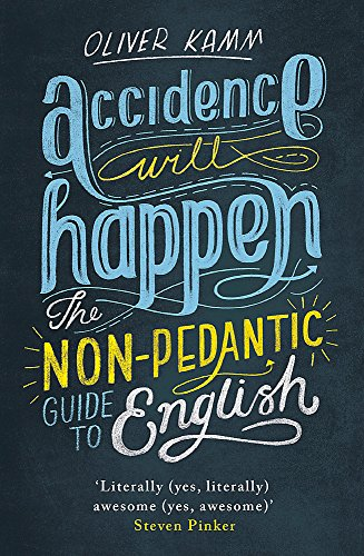 9781780227955: Accidence Will Happen: The Non-Pedantic Guide to English Usage