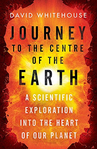 9781780228709: Journey to the Centre of the Earth: The Remarkable Voyage of Scientific Discovery into the Heart of Our World