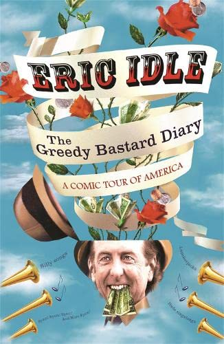 The Greedy Bastard Diary: A Comic Tour of America: Idle, Eric