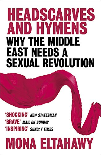 9781780228877: Headscarves and Hymens: Why the Middle East Needs a Sexual Revolution