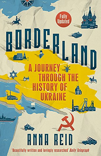 9781780229270: Borderland: A Journey Through the History of Ukraine
