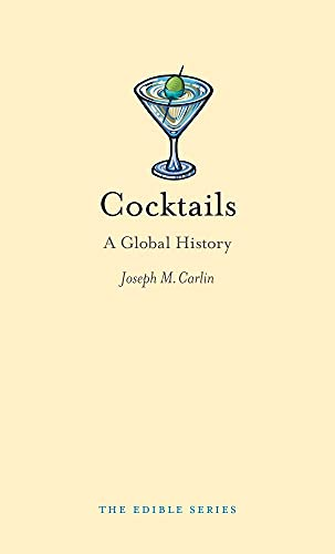 Cocktails: A Global History (Edible): Carlin, Joseph M.