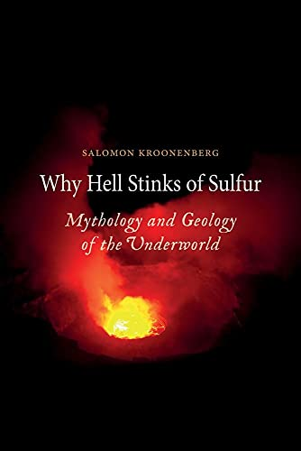 9781780230450: Why Hell Stinks of Sulfur: Mythology and Geology of the Underworld