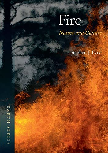 Fire: Nature and Culture (Earth): Pyne, Stephen J.