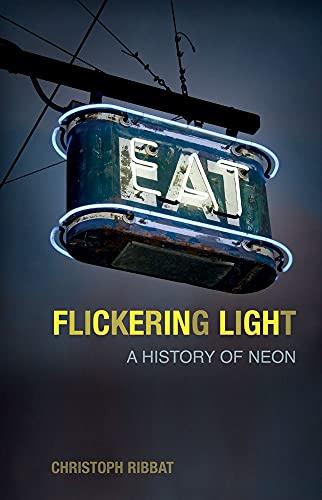 Flickering Light: A History of Neon: Ribbat, Christoph &