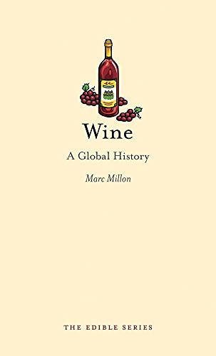 Wine: A Global History (Reaktion Books - Edible): Millon, Marc