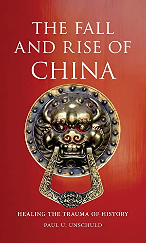 9781780231686: The Fall and Rise of China: Healing the Trauma of History