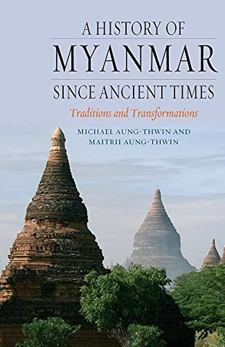 9781780231723: A History of Myanmar since Ancient Times: Traditions and Transformations