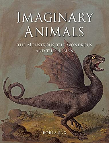 9781780231730: Imaginary Animals: The Monstrous, the Wondrous and the Human