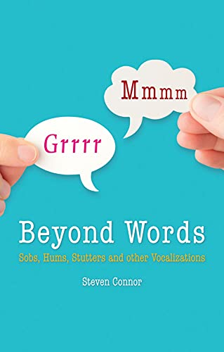 Beyond Words: Sobs, Hums, Stutters and Other Vocalizations: Connor, Steven