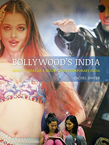 Bollywoods India: Hindi Cinema as a Guide to Contemporary India: Rachel Dwyer