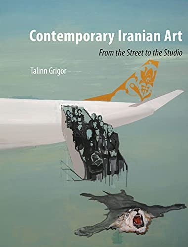 Contemporary Iranian Art: From the Street to the Studio: Grigor, Talinn