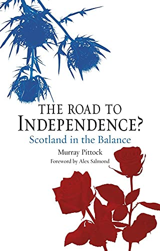The Road to Independence?: Scotland in the Balance: Murray Pittock