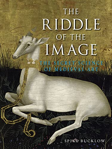 The Riddle of the Image: The Secret Science of Medieval Art: Bucklow, Spike