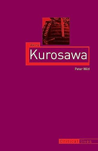 9781780233437: Akira Kurosawa (Critical Lives)
