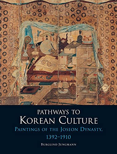 Pathways to Korean Culture: Paintings of the Joseon Dynasty, 1392-1910: Jungmann, Burglind