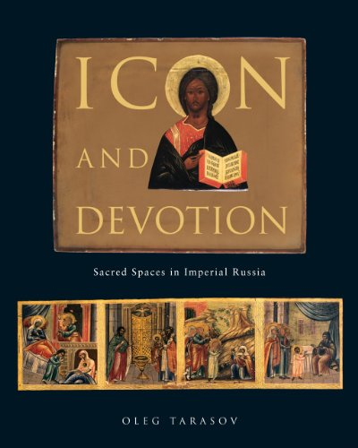 Icon and Devotion: Sacred Spaces in Imperial Russia: Tarasov, Oleg