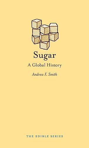 Sugar: A Global History (Hardback): Andrew F. Smith