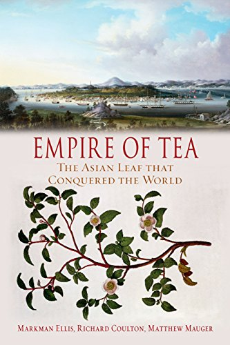 Empire of Tea: The Asian Leaf that Conquered the World: Ellis, Markman, Coulton, Richard, Mauger, ...