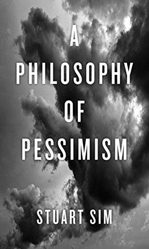 A Philosophy of Pessimism: Stuart Sim
