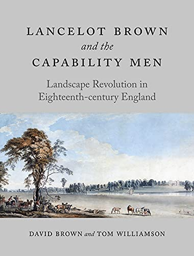 Lancelot Brown and the Capability Men: Landscape Revolution in Eighteenth-Century England: ...