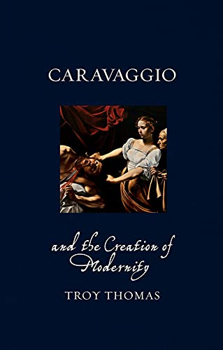 9781780236766: Caravaggio and the Creation of Modernity (Renaissance Lives)