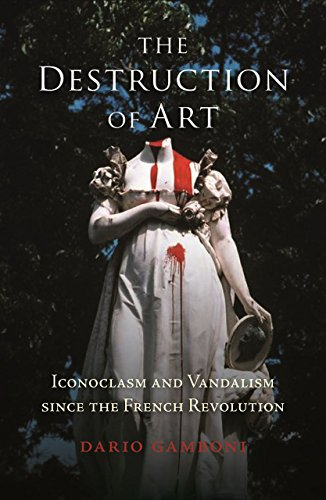 9781780239842: The Destruction of Art: Iconoclasm and Vandalism Since the French Revolution