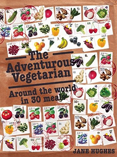 The Adventurous Vegetarian: Around the World in 30 Meals: Jane Hughes